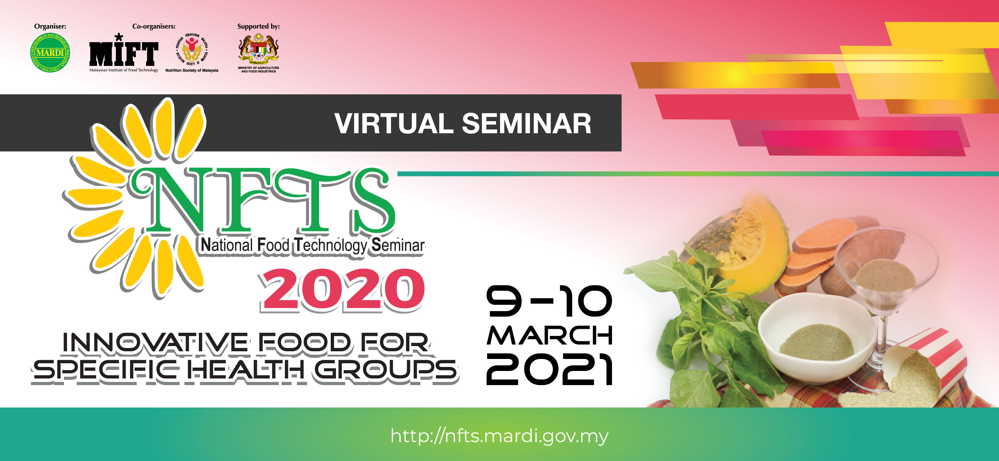NATIONAL FOOD TECHNOLOGY SEMINAR (NFTS) 2021 , INNOVATIVE FOOD FOR SPECIFIC HEALTH GROUPS, 9 -10 MARCH 2021